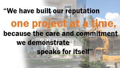 We have built our reputation one project at a time, because the care and commitment we demonstrate speaks for itself